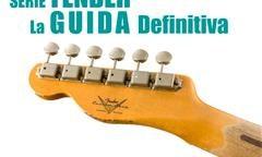 Serie Fender: la guida definitiva